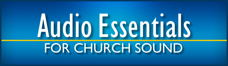 Audio Essentials for Church Sound | Church Audio Training Guide