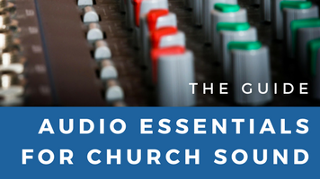 Audio Essentials for Church Sound - Behind The Mixer